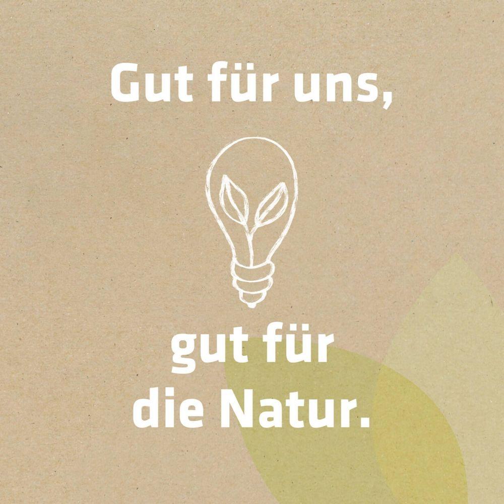 Gut für uns, gut für die Natur.